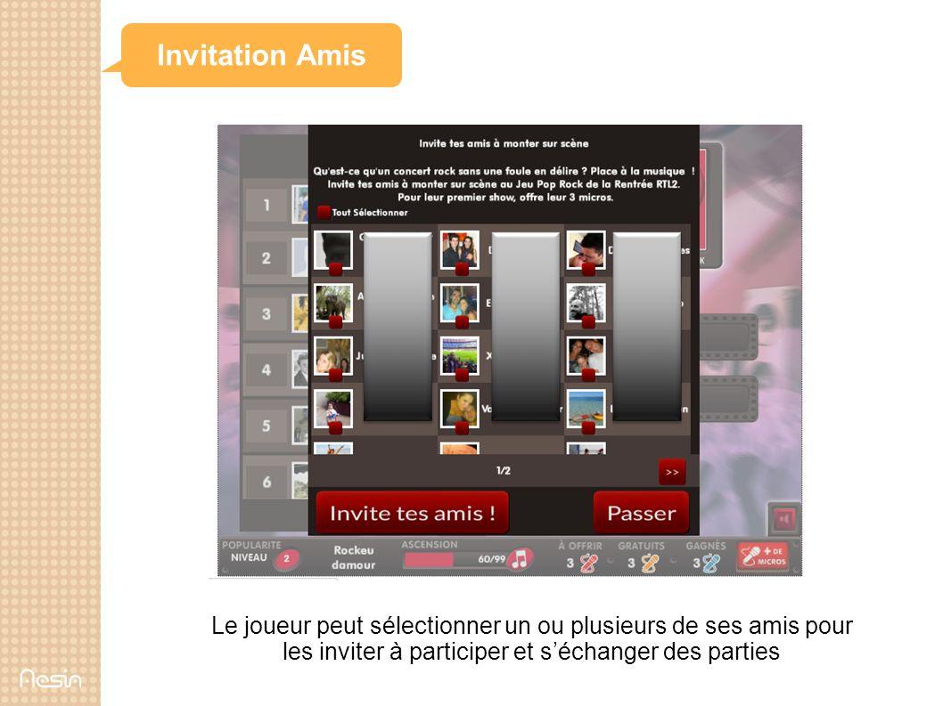 Invitation Amis Le joueur peut sélectionner un ou plusieurs de ses amis pour les inviter à participer et séchanger des parties