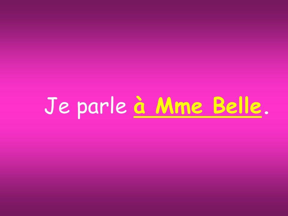 Je parle à Mme Belle.