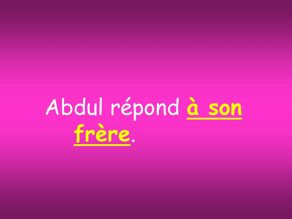 Abdul répond à son frère.