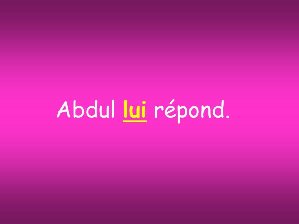 Abdul lui répond.