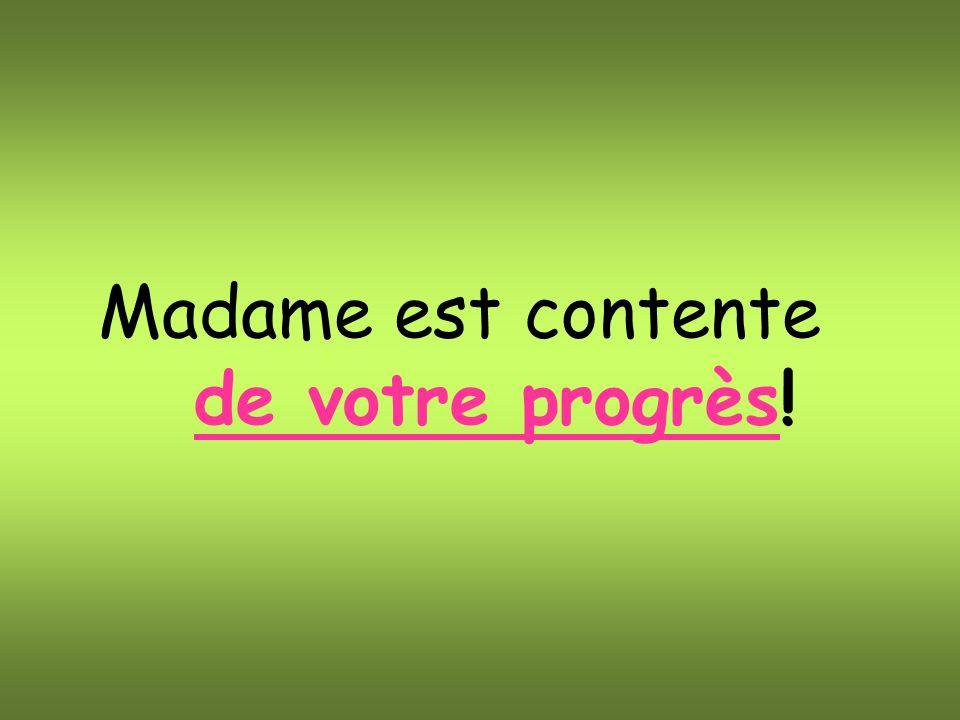 Madame est contente de votre progrès!