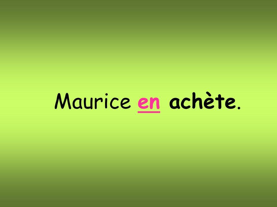 Maurice en achète.