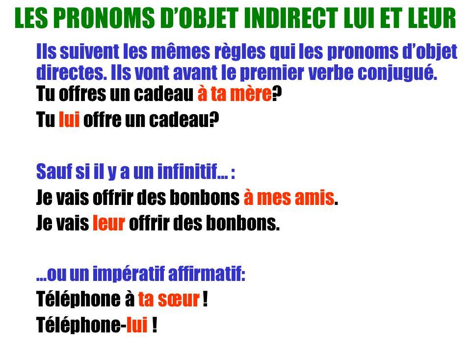 LES PRONOMS DOBJET INDIRECT LUI ET LEUR Ils suivent les mêmes règles qui les pronoms dobjet directes. Ils vont avant le premier verbe conjugué. Tu off
