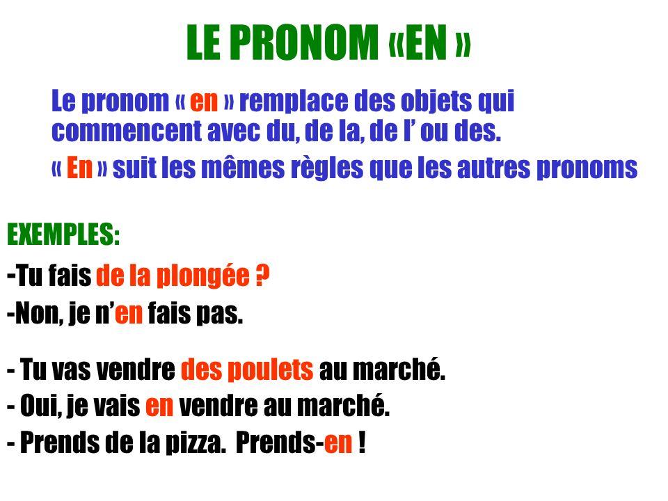 LE PRONOM «EN » Le pronom « en » remplace des objets qui commencent avec du, de la, de l ou des. « En » suit les mêmes règles que les autres pronoms E