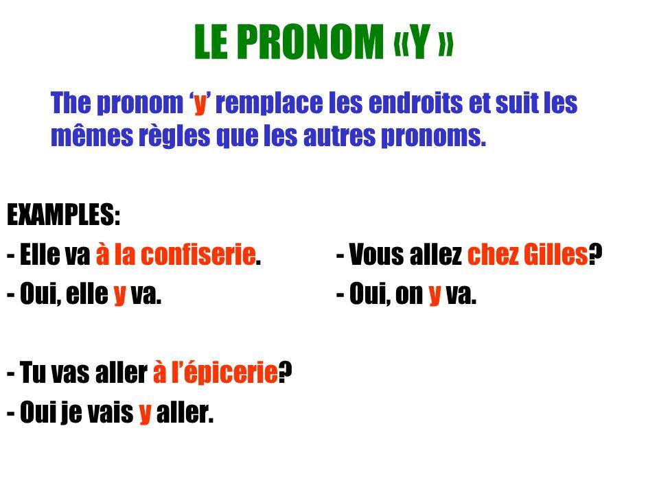 LE PRONOM «Y » The pronom y remplace les endroits et suit les mêmes règles que les autres pronoms. EXAMPLES: - Elle va à la confiserie. - Vous allez c