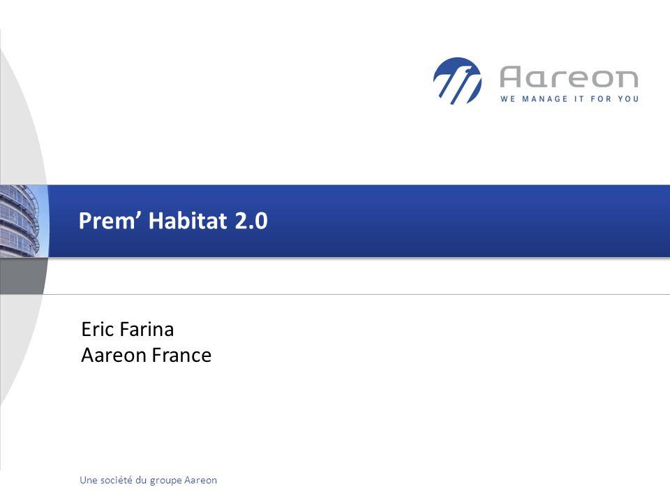 © Aareon France 1Une société du groupe Aareon Prem Habitat 2.0 Eric Farina Aareon France