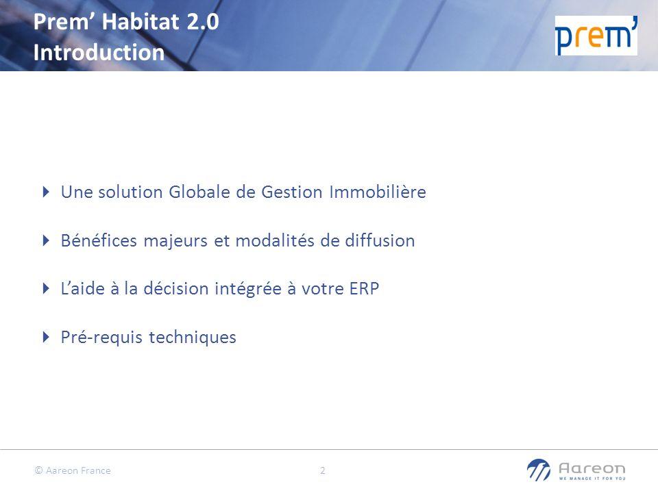 © Aareon France 2 Prem Habitat 2.0 Introduction Une solution Globale de Gestion Immobilière Bénéfices majeurs et modalités de diffusion Laide à la déc