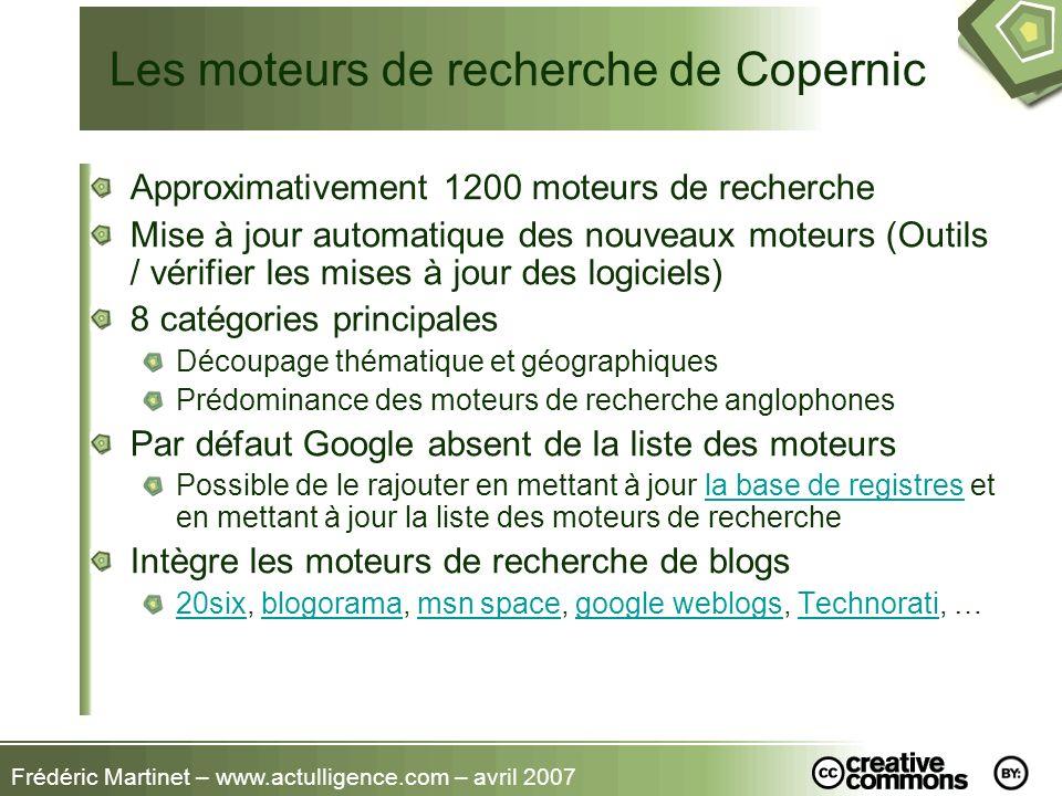 Frédéric Martinet – www.actulligence.com – avril 2007 Les moteurs de recherche de Copernic Approximativement 1200 moteurs de recherche Mise à jour aut