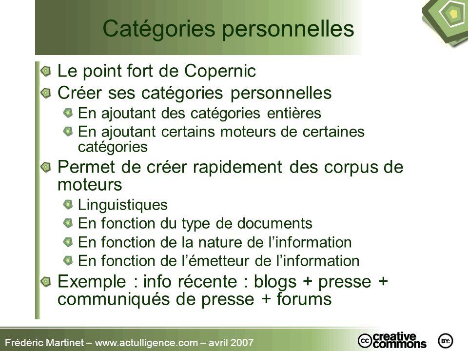 Frédéric Martinet – www.actulligence.com – avril 2007 Catégories personnelles Le point fort de Copernic Créer ses catégories personnelles En ajoutant