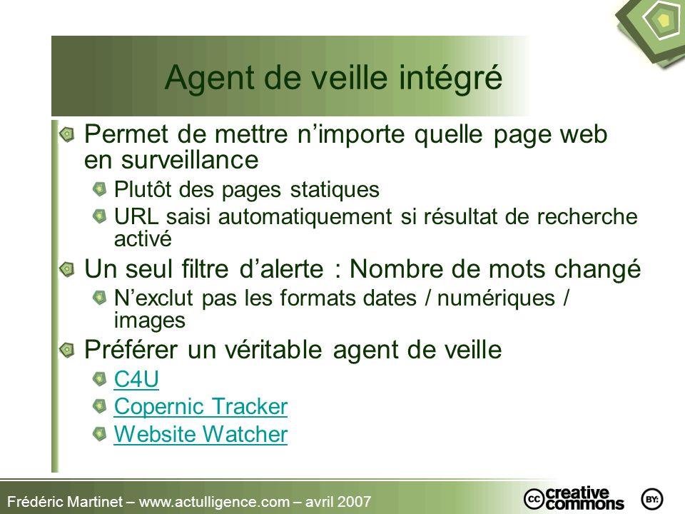 Frédéric Martinet – www.actulligence.com – avril 2007 Agent de veille intégré Permet de mettre nimporte quelle page web en surveillance Plutôt des pag