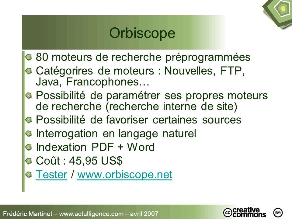 Frédéric Martinet – www.actulligence.com – avril 2007 Orbiscope 80 moteurs de recherche préprogrammées Catégorires de moteurs : Nouvelles, FTP, Java,