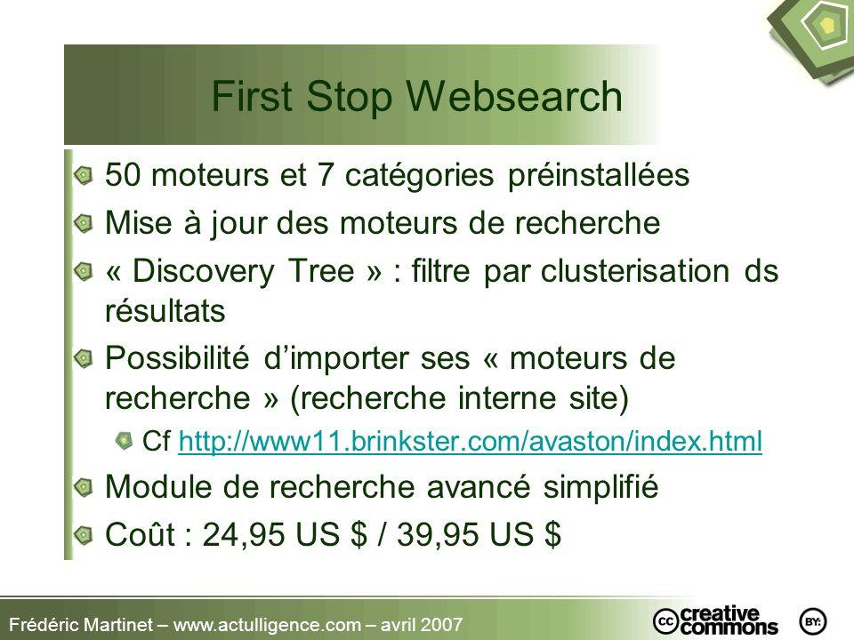 Frédéric Martinet – www.actulligence.com – avril 2007 First Stop Websearch 50 moteurs et 7 catégories préinstallées Mise à jour des moteurs de recherc