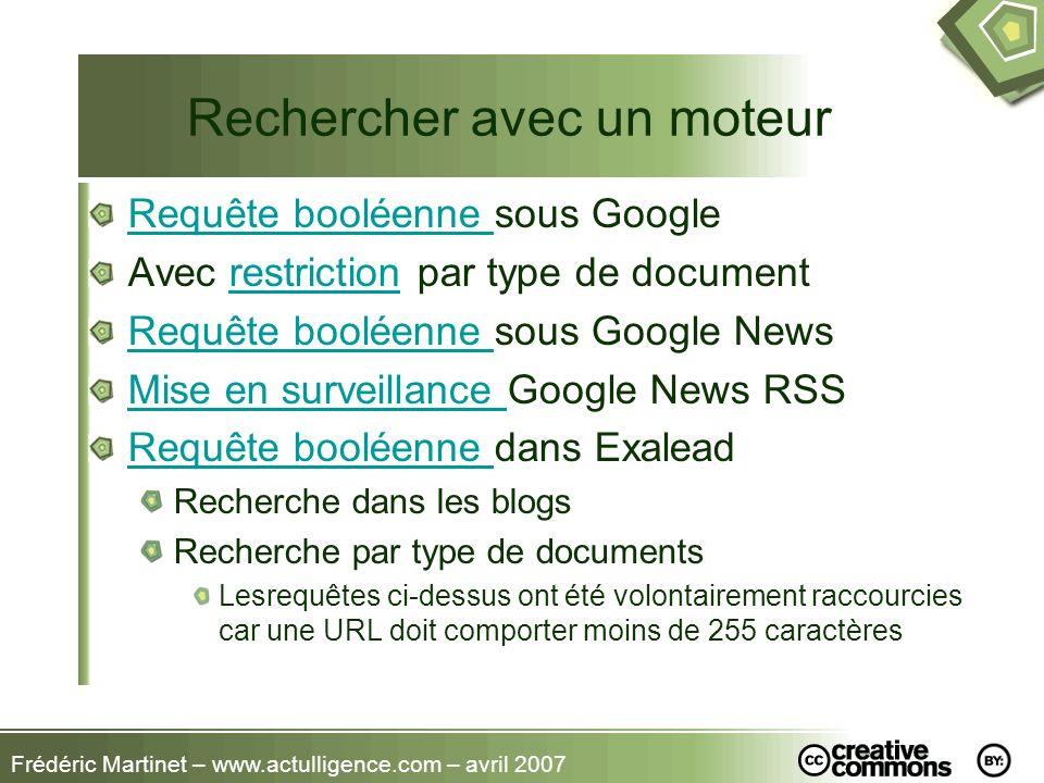 Frédéric Martinet – www.actulligence.com – avril 2007 Rechercher avec un moteur Requête booléenne Requête booléenne sous Google Avec restriction par t