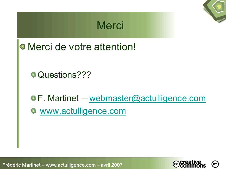 Merci de votre attention! Questions??? F. Martinet – webmaster@actulligence.comwebmaster@actulligence.com www.actulligence.com Merci