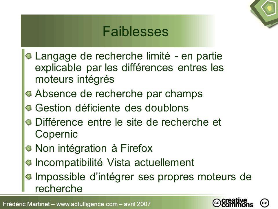 Frédéric Martinet – www.actulligence.com – avril 2007 Faiblesses Langage de recherche limité - en partie explicable par les différences entres les mot
