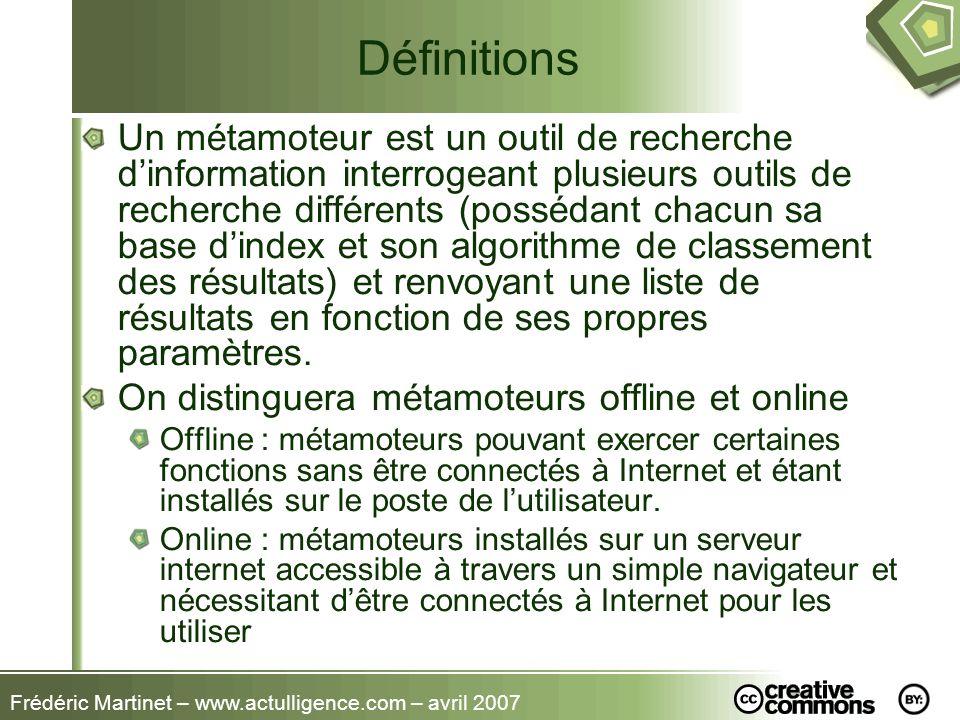 Frédéric Martinet – www.actulligence.com – avril 2007 Définitions Un métamoteur est un outil de recherche dinformation interrogeant plusieurs outils d