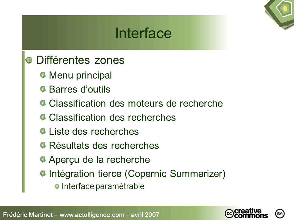 Frédéric Martinet – www.actulligence.com – avril 2007 Interface Différentes zones Menu principal Barres doutils Classification des moteurs de recherch