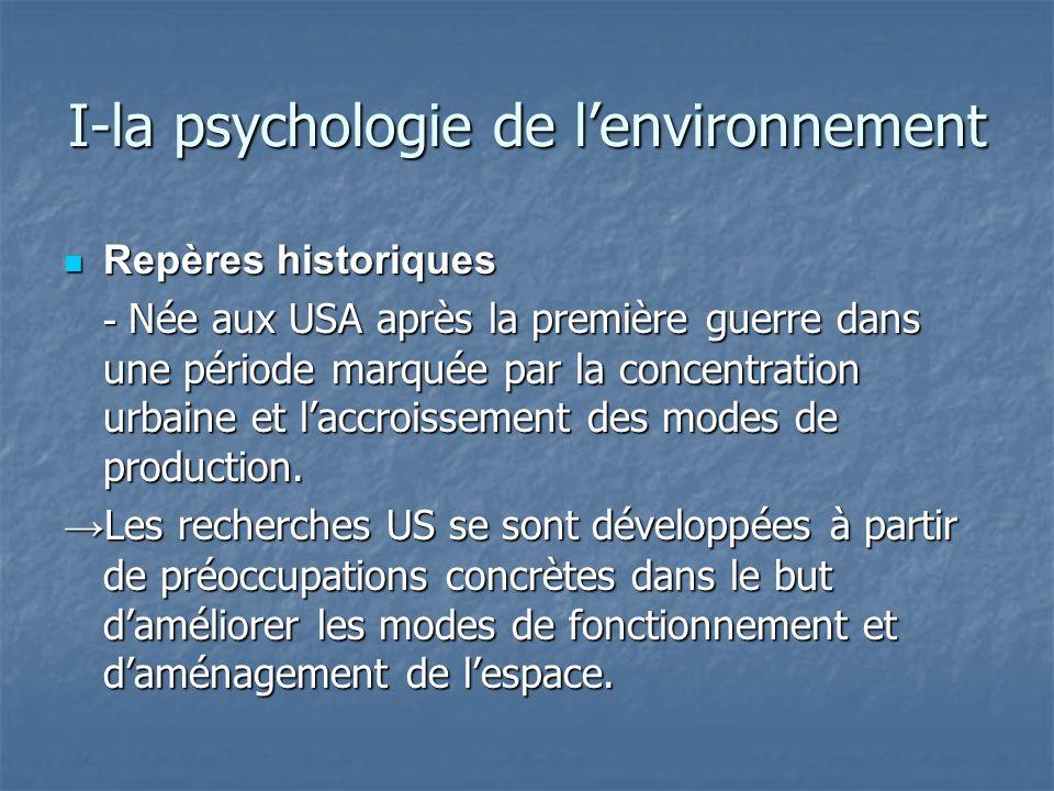 I-la psychologie de lenvironnement Repères historiques Repères historiques - Née aux USA après la première guerre dans une période marquée par la conc