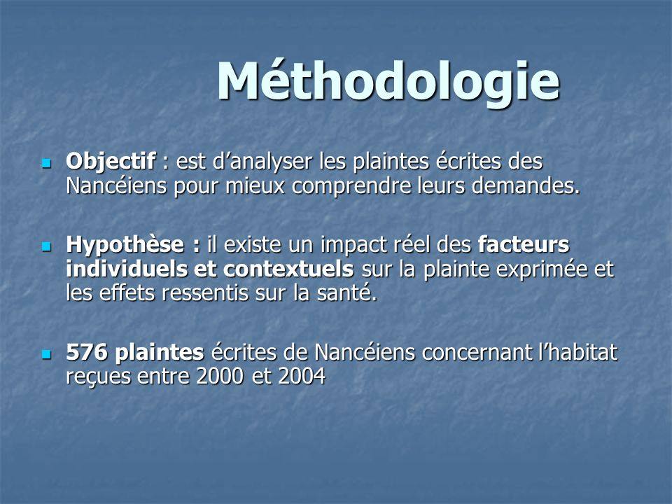 Méthodologie Méthodologie Objectif : est danalyser les plaintes écrites des Nancéiens pour mieux comprendre leurs demandes. Objectif : est danalyser l