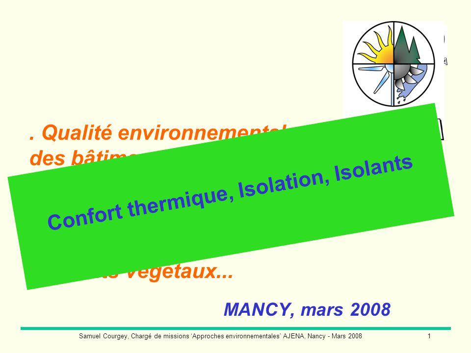 Samuel Courgey, Chargé de missions Approches environnementales AJENA, Nancy - Mars 20081. Qualité environnementale des bâtiments. Performances thermiq