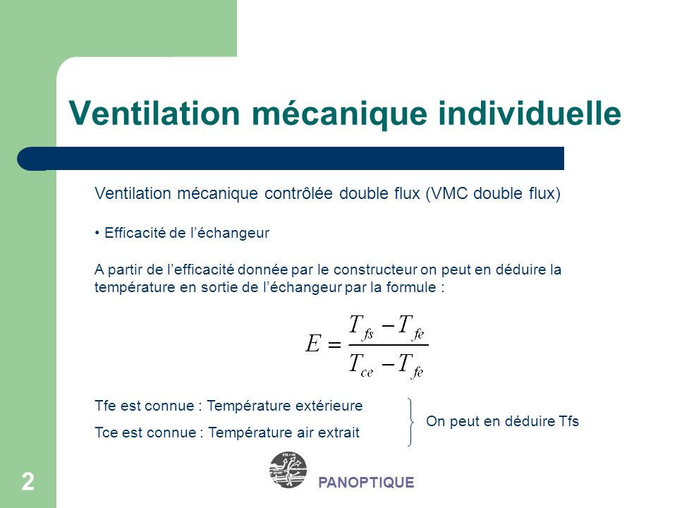 3 PANOPTIQUE Ventilation mécanique contrôlée double flux (VMC double flux) Efficacité de léchangeur Application : Un constructeur donne une efficacité déchangeur dune centrale double flux égale à 80%.