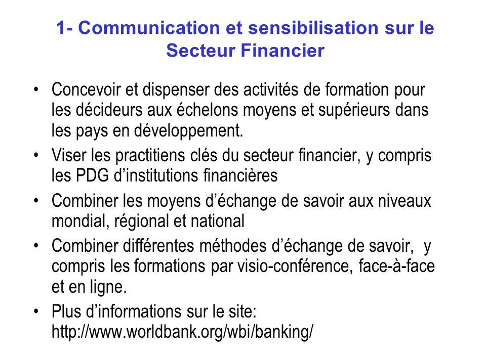 1- Communication et sensibilisation sur le Secteur Financier Concevoir et dispenser des activités de formation pour les décideurs aux échelons moyens et supérieurs dans les pays en développement.