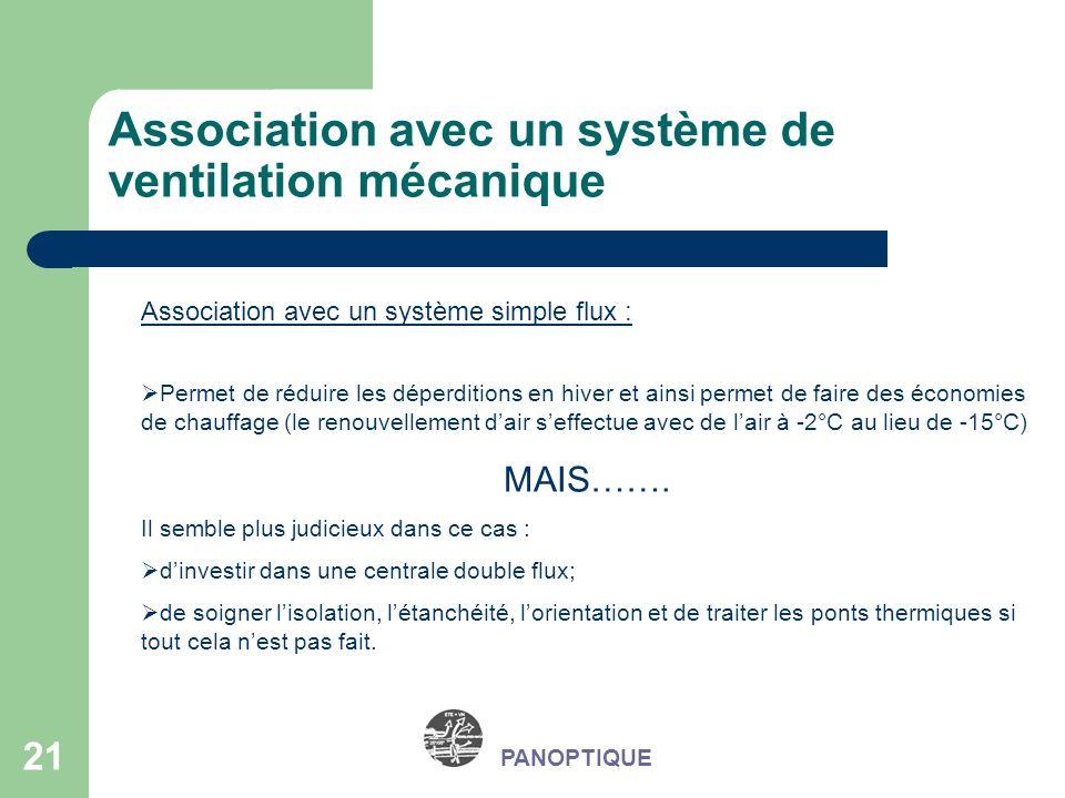 21 PANOPTIQUE Association avec un système de ventilation mécanique Association avec un système simple flux : Permet de réduire les déperditions en hiv