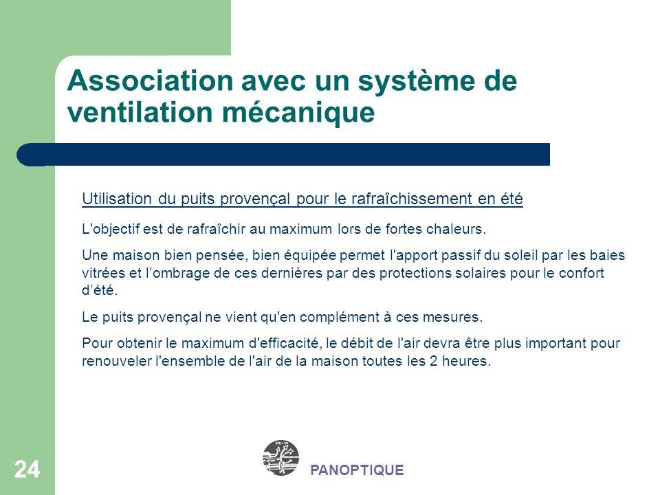 24 PANOPTIQUE Association avec un système de ventilation mécanique Utilisation du puits provençal pour le rafraîchissement en été L'objectif est de ra