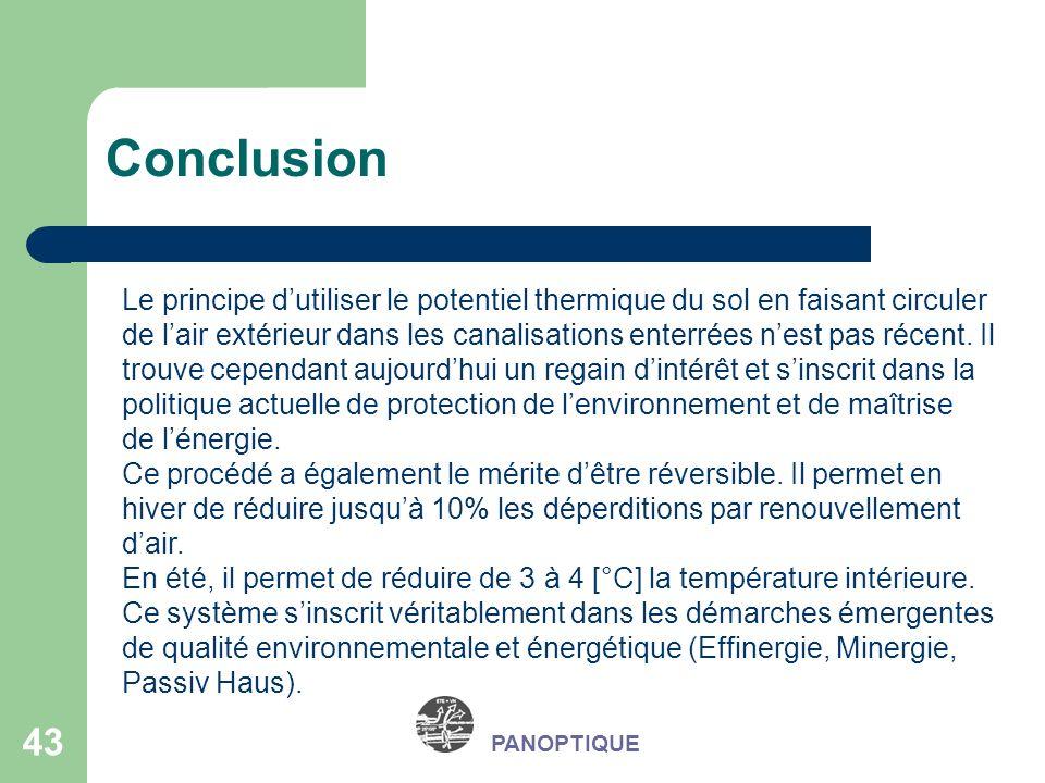 43 PANOPTIQUE Conclusion Le principe dutiliser le potentiel thermique du sol en faisant circuler de lair extérieur dans les canalisations enterrées ne