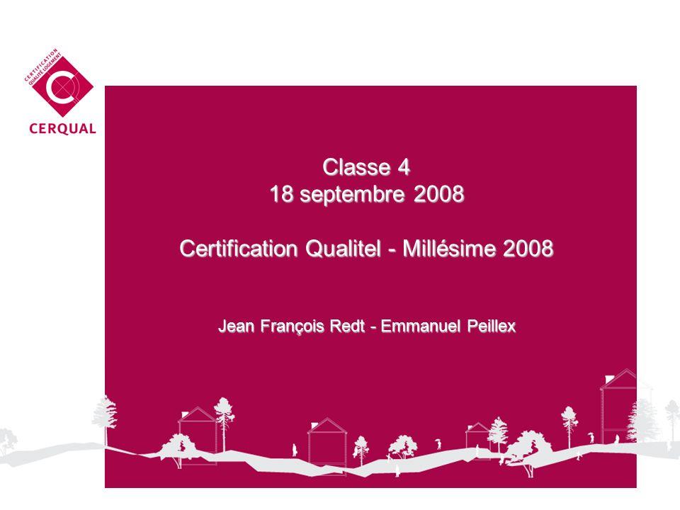 Classe 4 18 septembre 2008 Certification Qualitel - Millésime 2008 Jean François Redt - Emmanuel Peillex