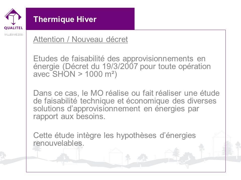 MILLESIME 2008 Thermique Hiver Attention / Nouveau décret Etudes de faisabilité des approvisionnements en énergie (Décret du 19/3/2007 pour toute opér