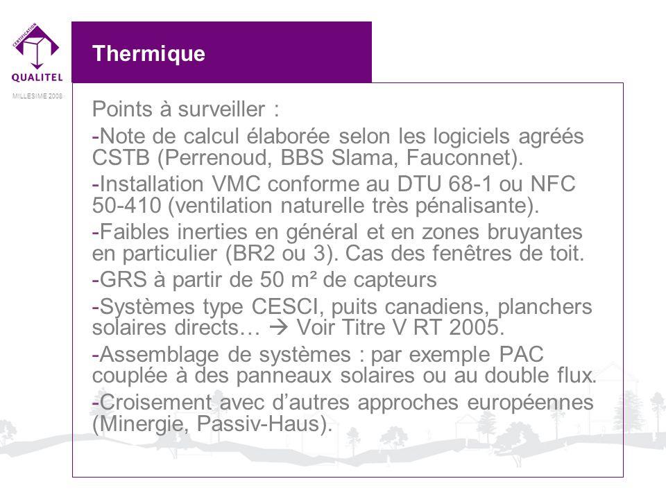 MILLESIME 2008 Thermique Points à surveiller : -Note de calcul élaborée selon les logiciels agréés CSTB (Perrenoud, BBS Slama, Fauconnet). -Installati