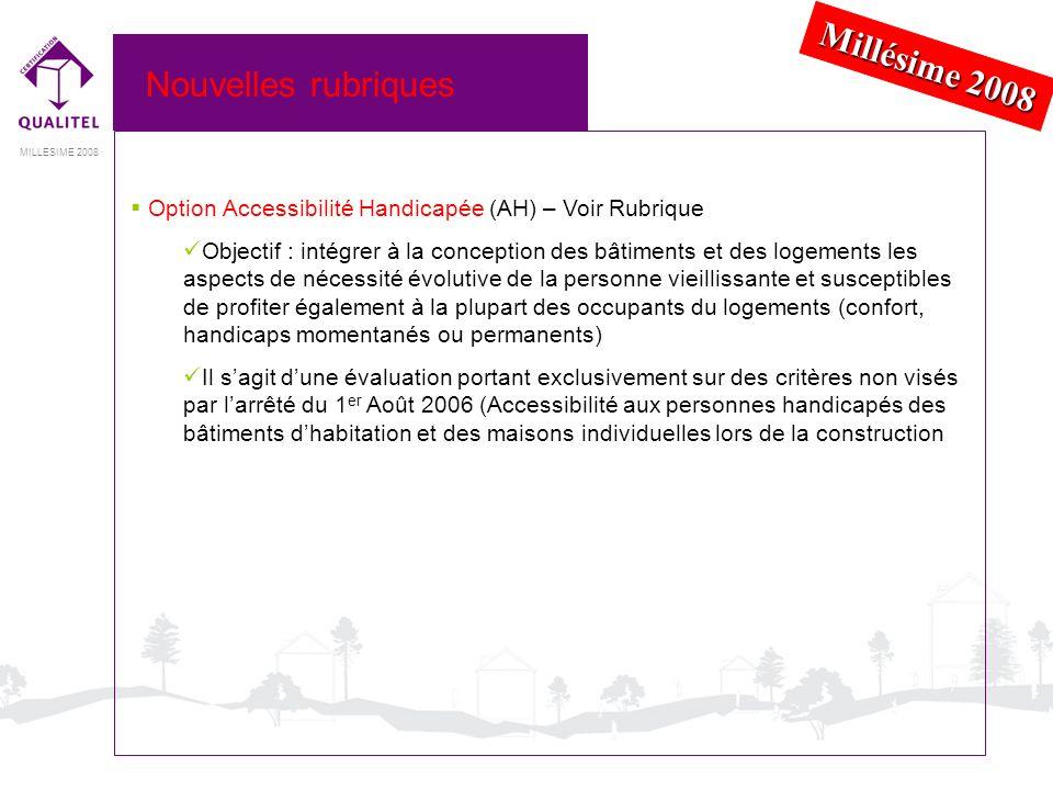 MILLESIME 2008 Nouvelles rubriques Option Accessibilité Handicapée (AH) – Voir Rubrique Objectif : intégrer à la conception des bâtiments et des logem