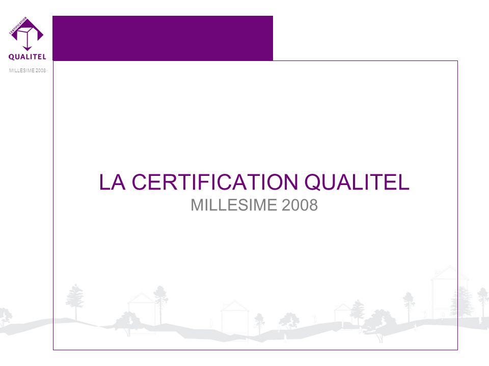 MILLESIME 2008 LA CERTIFICATION QUALITEL MILLESIME 2008