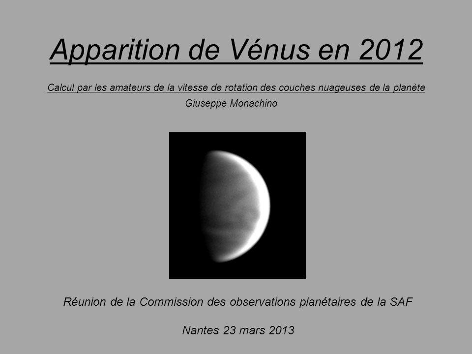 Apparition de Vénus en 2012 Calcul par les amateurs de la vitesse de rotation des couches nuageuses de la planète Giuseppe Monachino Réunion de la Com