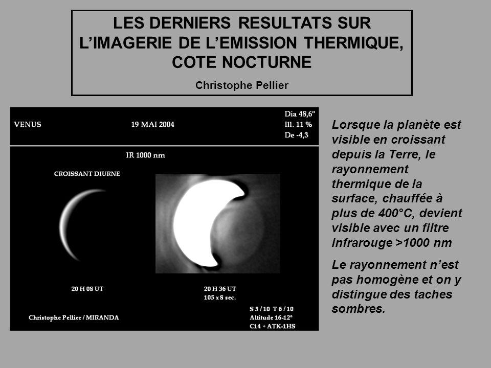 LES DERNIERS RESULTATS SUR LIMAGERIE DE LEMISSION THERMIQUE, COTE NOCTURNE Christophe Pellier Lorsque la planète est visible en croissant depuis la Te
