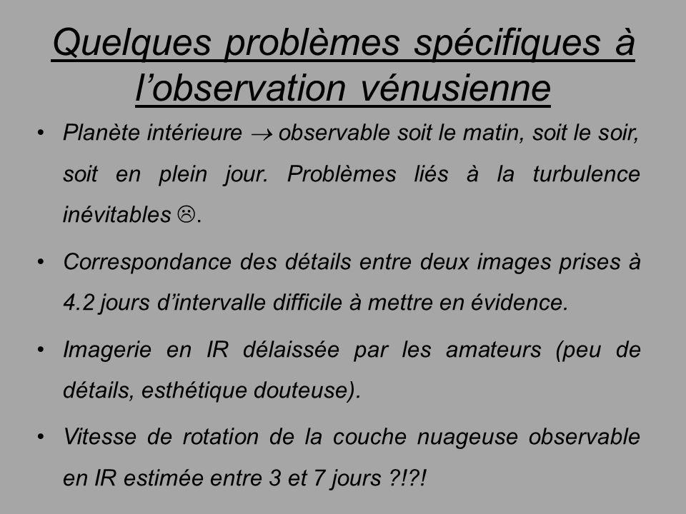 Quelques problèmes spécifiques à lobservation vénusienne Planète intérieure observable soit le matin, soit le soir, soit en plein jour. Problèmes liés
