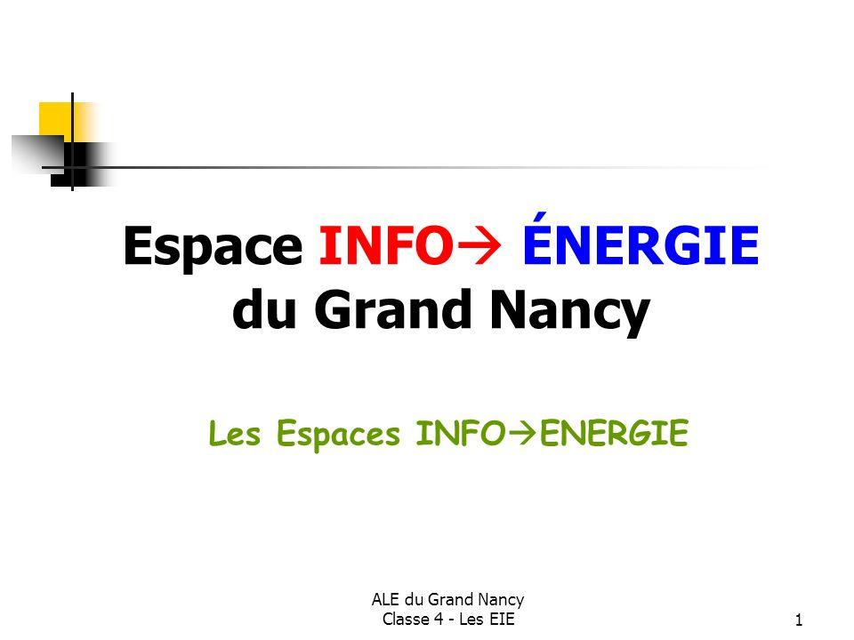 ALE du Grand Nancy Classe 4 - Les EIE1 Espace INFO ÉNERGIE du Grand Nancy Les Espaces INFO ENERGIE