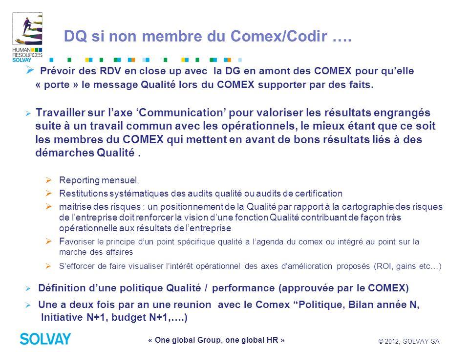 © 2012, SOLVAY SA 8 « One global Group, one global HR » DQ si non membre du Comex/Codir …. Prévoir des RDV en close up avec la DG en amont des COMEX p