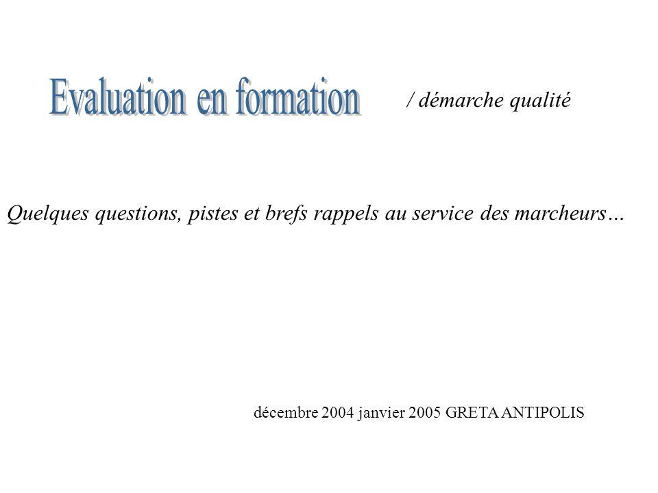 Quelques questions, pistes et brefs rappels au service des marcheurs… décembre 2004 janvier 2005 GRETA ANTIPOLIS / démarche qualité