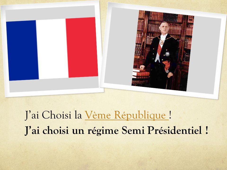 Jai Choisi la Vème République !Vème République Jai choisi un régime Semi Présidentiel !