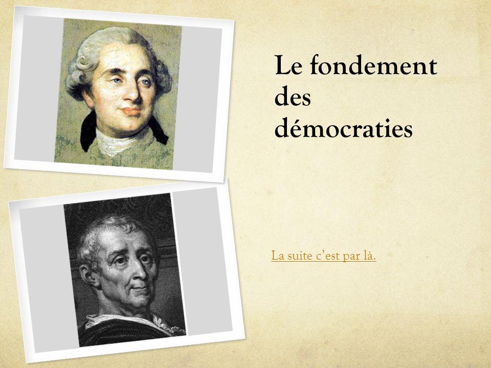 Le fondement des démocraties La suite cest par là.
