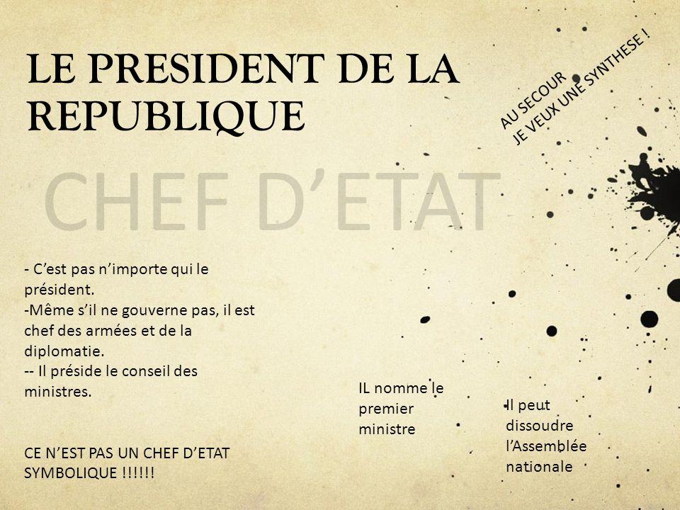 LE PRESIDENT DE LA REPUBLIQUE CHEF DETAT IL nomme le premier ministre Il peut dissoudre lAssemblée nationale - Cest pas nimporte qui le président. -Mê