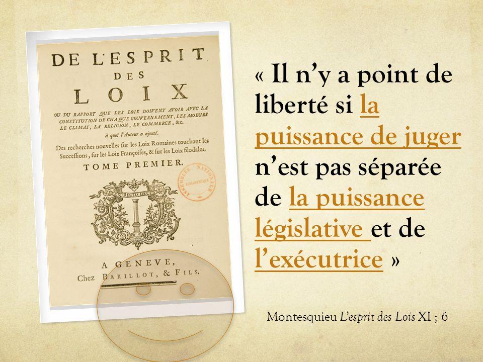 « Il ny a point de liberté si la puissance de juger nest pas séparée de la puissance législative et de lexécutrice »la puissance de jugerla puissance