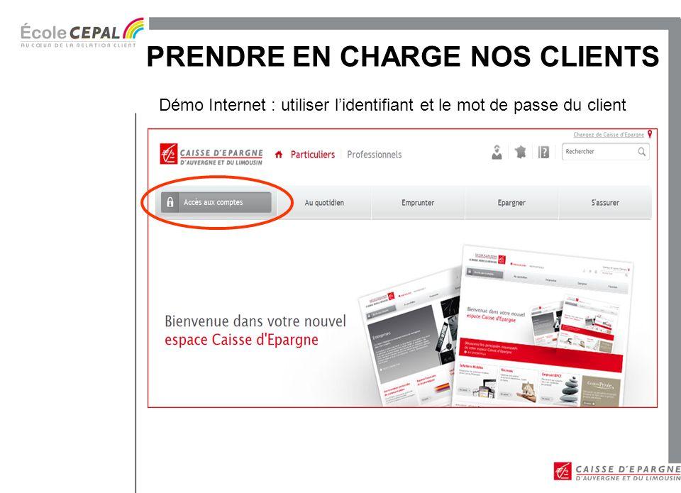 Démo Internet : utiliser lidentifiant et le mot de passe du client PRENDRE EN CHARGE NOS CLIENTS