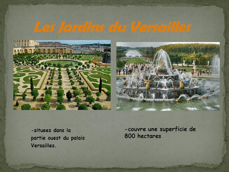 -situees dans la partie ouest du palais Versailles. -couvre une superficie de 800 hectares