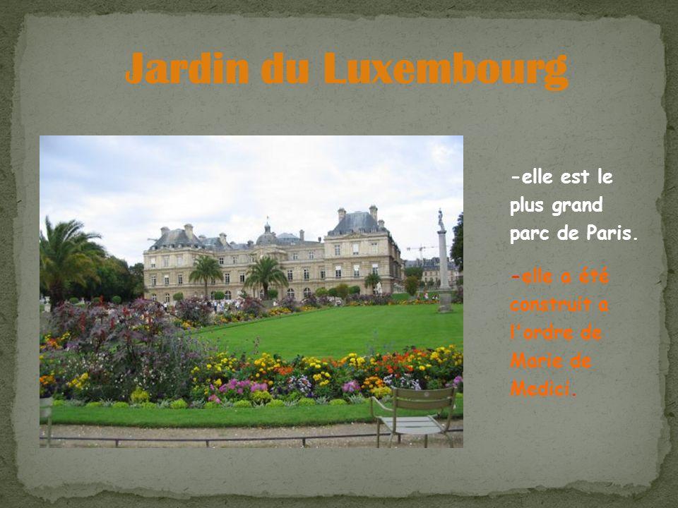 -elle est le plus grand parc de Paris. -elle a été construit a l'ordre de Marie de Medici.