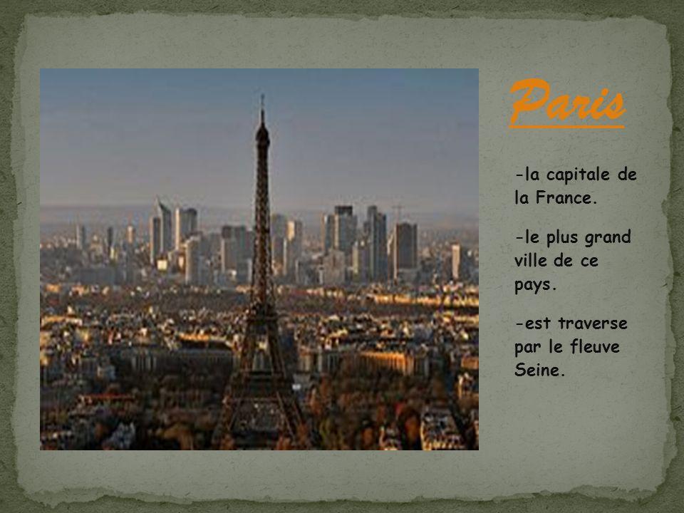 -la capitale de la France. -le plus grand ville de ce pays. -est traverse par le fleuve Seine.