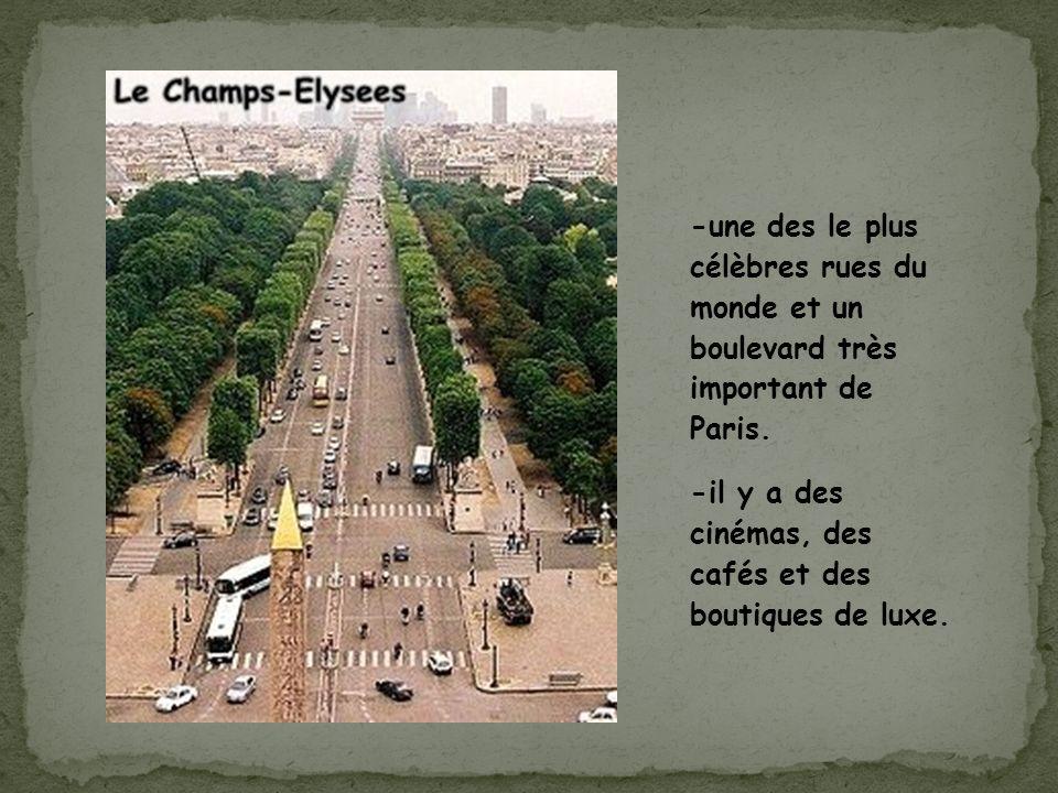 -une des le plus célèbres rues du monde et un boulevard très important de Paris. -il y a des cinémas, des cafés et des boutiques de luxe.