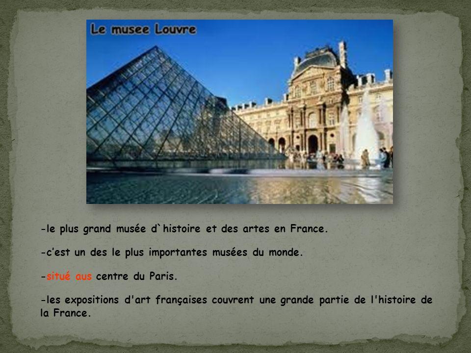 -le plus grand musée d`histoire et des artes en France. -cest un des le plus importantes musées du monde. -situé aus centre du Paris. -les expositions